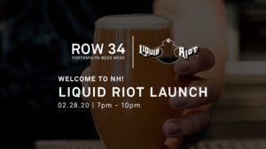 Row 34 – Liquid Riot NH Launch